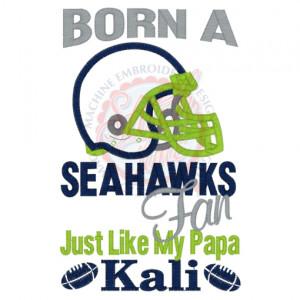 Sayings (4183) Kali Born A Seahawks Fan Like Papa Applique 5x7