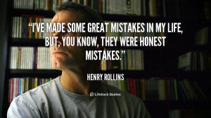 ve made some great mistakes in my life, but, you know, they were ...