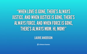 quote-Laurie-Anderson-when-love-is-gone-theres-always-justice-93589 ...
