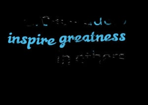 Quotes Picture: great leaders inspire greatness in others