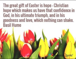 ... , and in his goodness and love, which nothing can shake. Basil Hume