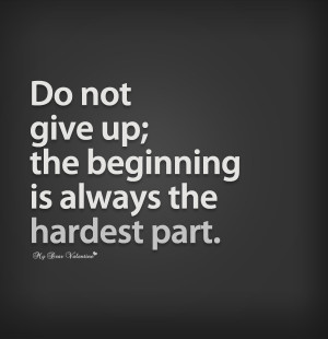 Inspirational Quotes - Do not give up the beginning is always
