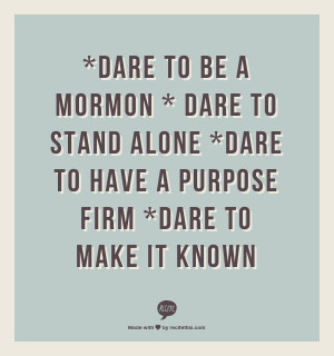 ... to stand alone *Dare to have a purpose firm *Dare to make it known