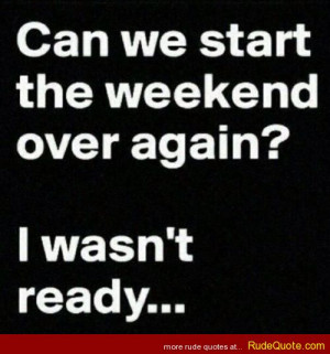 Can we start the weekend over again? I wasn't ready…