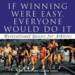 ... Were Easy, Everyone Would Do It: Motivational Quotes for Athletes