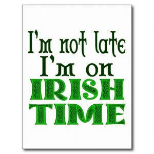 this funny irish saying read i m not late i m on irish time with ...