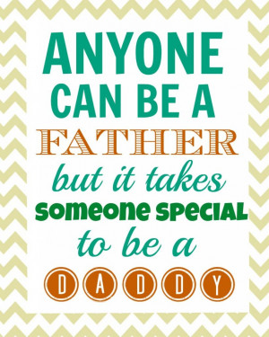 Fathers Day Quotes About Love: Anyone Can Be A Father But It Takes ...