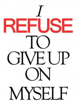 Motivational Quote: I Refuse To Give Up On Myself