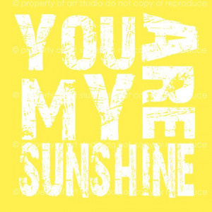 You are My Sunshine Yellow and White Quote 8x8 by artstudio54, $25.00