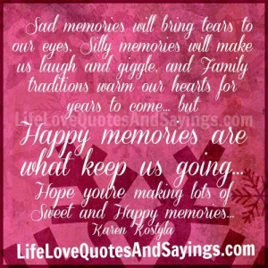 ... memories will make us laugh and giggle and family traditions warm