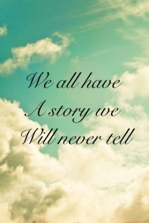 We all have a story we will NEVER tell☁