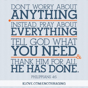 Don't Worry About Anything Instead, Pray About Everything Tell God ...