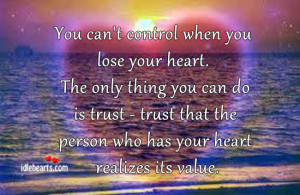 You can't control when you lose your heart. The only thing you can ...