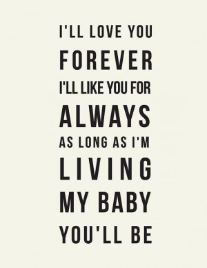ll love you forever, I'll like you for always // Robert Munsch Quote ...