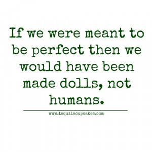 if-we-were-meant-to-be-perfect-then-we-would-have-been-made-dolls-not ...