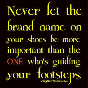 Never let the brand name on your shoes be more important than the ONE ...