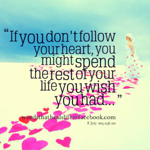 Quotes Picture: if you don't follow your heart, you might spend the ...
