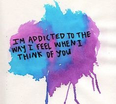 addicted to the way I feel when I think about you... ♥