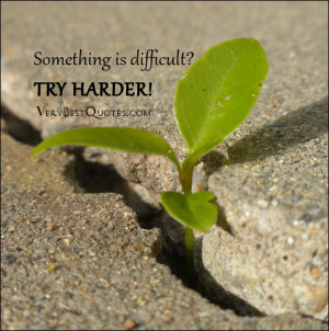 Motivational quotes and sayings, try harder quotes