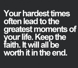 Quotes About Strength And Faith In Hard Times Your hardest times often ...