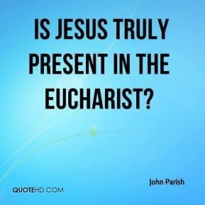 John Parish - Is Jesus Truly Present in the Eucharist?