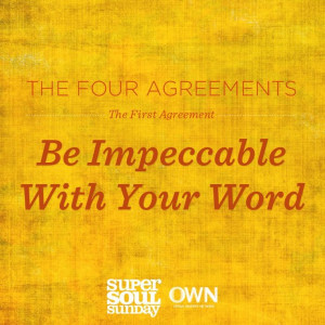Be impeccable with your word.