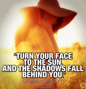 Turn Your Face The Sun...