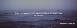 Let Go Of Things You Cant Change Facebook Covers