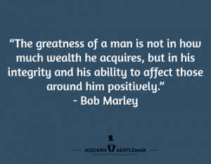 The greatness of a man is not in how much wealth he acquires, but in ...