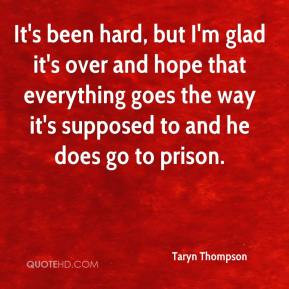 taryn-thompson-quote-its-been-hard-but-im-glad-its-over-and-hope-that ...