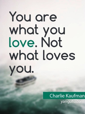 ... Charlie Kaufman 3 Quotes about love, quotes, love, sayings, yangutu