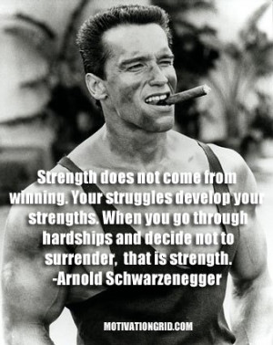 Strength does not come from winning. Your struggles develop your