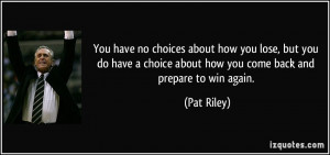 You have no choices about how you lose, but you do have a choice about ...