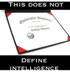 Having a diploma dont mean that ur inteligent a piece of paper dnt ...