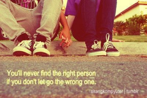 right person if you don't let go of the wrong one.Relationships Quotes ...