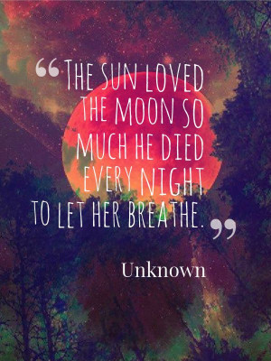 ... quote. Sun and moon quote. Love quote. Death quote. Unknown