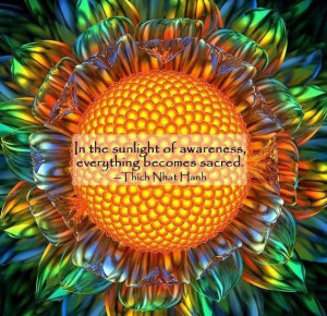 ... of awareness, everything becomes sacred.