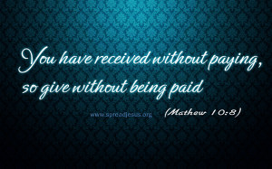 ... Have Recieved Without Paying So Give Without Being Paid - Bible Quote