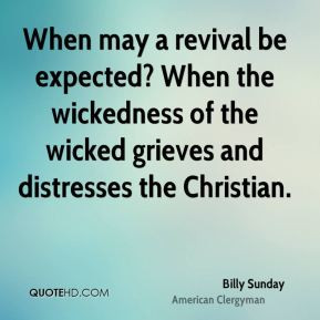 Billy Sunday - When may a revival be expected? When the wickedness of ...