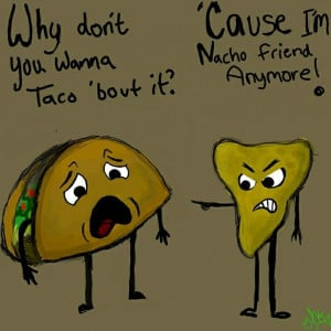 Mexican food humour funny joke pic: why don't you wanna taco bout it ...