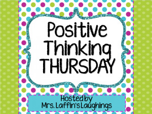 ... Mrs. Laffin's Laughings for Positive Thinking Thursday again! Yay
