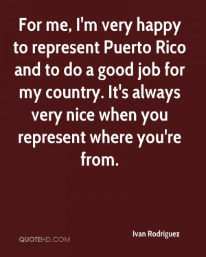 For me, I'm very happy to represent Puerto Rico and to do a good job ...