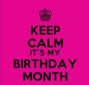Birthday Month Quotes It's my birthday month