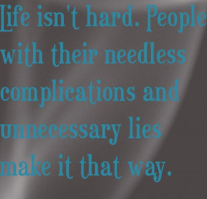 True Hard To Live Quotes Life Isn't Hard. People With Their Needless ...