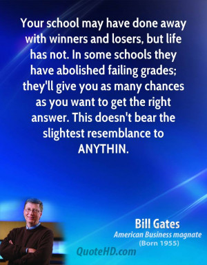 but life has not. In some schools they have abolished failing grades ...
