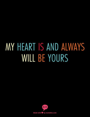my heart is and always will be YOURS