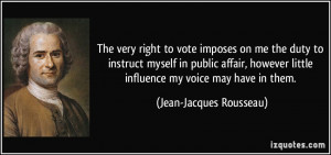 The very right to vote imposes on me the duty to instruct myself in ...