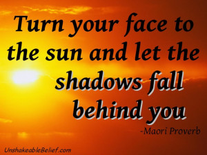 Famous Sarcastic Quotes About Love: Turn Your Face To The Sun And Let ...