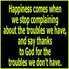 stop complaining quotes | Happiness comes when we stop complaining ...