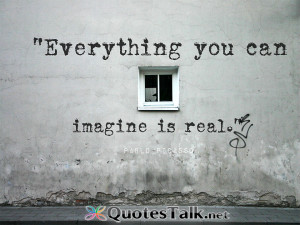 Inspirational Quotes – Everything you can imagine is real. Pablo ...